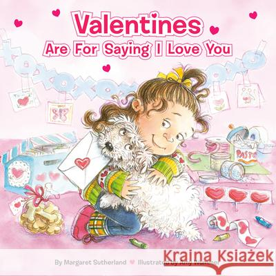 Valentines Are for Saying I Love You [With Stickers] Margaret Sutherland Amy Wummer 9780448447025
