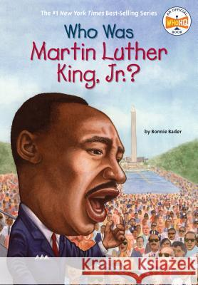 Who Was Martin Luther King, Jr.? Bonnie Bader Nancy Harrison 9780448447230