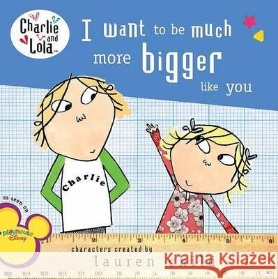 I Want to Be Much More Bigger Like You Lauren Child 9780448448671