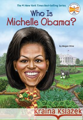 Who Is Michelle Obama? Megan Stine John O'Brien Nancy Harrison 9780448478630 Grosset & Dunlap