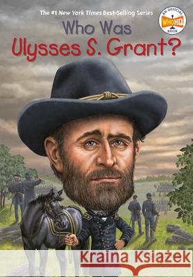 Who Was Ulysses S. Grant? Megan Stine Nancy Harrison Mark Edward Geyer 9780448478944 Grosset & Dunlap