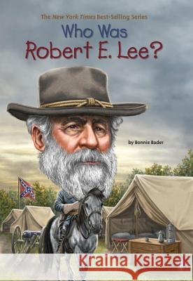 Who Was Robert E. Lee? Bonnie Bader 9780448479095