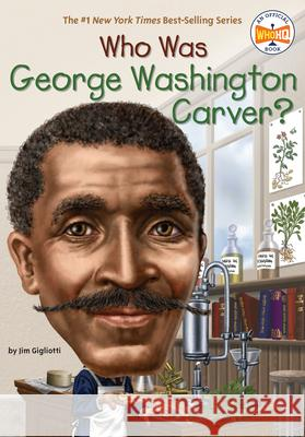 Who Was George Washington Carver? Jim Gigliotti 9780448483122