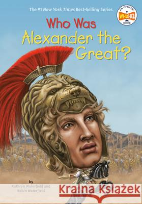 Who Was Alexander the Great? Robin H. Waterfield Kathryn Waterfield Andrew Thomson 9780448484235
