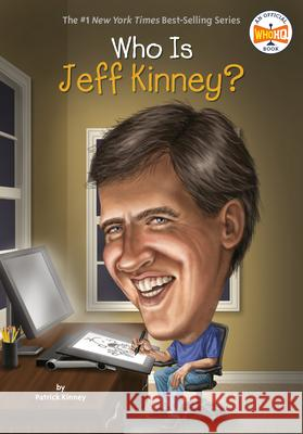 Who Is Jeff Kinney? Patrick Kinney John Hinderliter 9780448486772