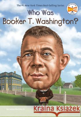Who Was Booker T. Washington? James Buckley Jake Murray 9780448488516