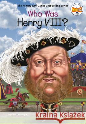 Who Was Henry VIII? Ellen Labrecque Jake Murray 9780448488547