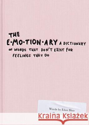 The Emotionary: A Dictionary of Words That Don't Exist for Feelings That Do Eden Sher Julia Wertz 9780448493848
