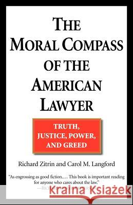 The Moral Compass of the American Lawyer: Truth, Justice, Power, and Greed Richard A. Zitrin Carol M. Langford 9780449006719