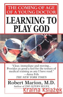 Learning to Play God: The Coming of Age of a Young Doctor Robert Marion 9780449007440