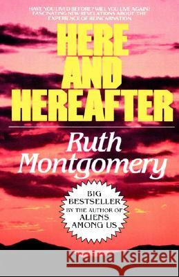 Here and Hereafter: Have You Lived Before? Will You Live Again? Fascinating New Revelations about the Experience of Reincarnation Ian Montgomery Ruth Montgomery Ian Montgomery 9780449007471