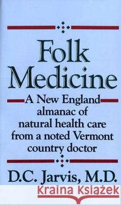 Folk Medicine: A New England Almanac of Natural Health Care from a Noted Vermont Country Doctor P. C. Jarvis D. C. Jarvis DeForest Clinton Jarvis 9780449208809