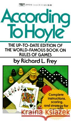 According to Hoyle: The Up-To-Date Edition of the World-Famous Book on Rules of Games Richard L. Frey 9780449211120