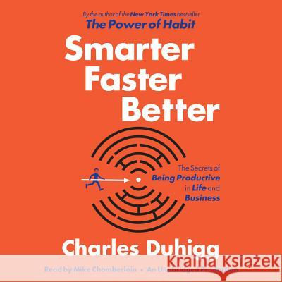 Smarter Faster Better: The Secrets of Being Productive in Life and Business - audiobook Charles Duhigg 9780449806487 Random House Audio Publishing Group