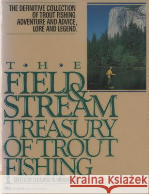The Field and Stream Treasury of Trout Fishing Leonard M., Jr. Wright 9780449902332