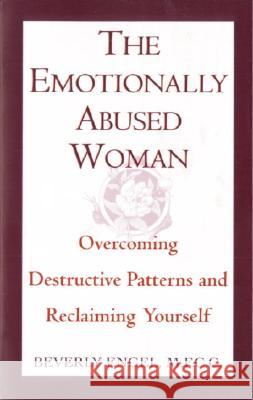 The Emotionally Abused Woman: Overcoming Destructive Patterns and Reclaiming Yourself Beverly Engel 9780449906446 Ballantine Books