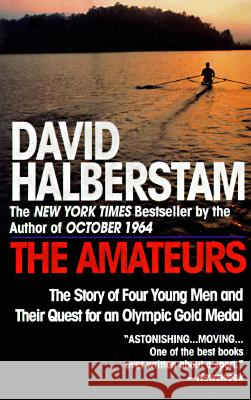 The Amateurs: The Story of Four Young Men and Their Quest for an Olympic Gold Medal David Halberstam 9780449910030 Ballantine Books