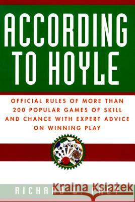 According to Hoyle: Official Rules of More Than 200 Popular Games of Skill and Chance with Expert Advice on Winning Play Richard L. Frey 9780449911563