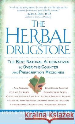 The Herbal Drugstore: The Best Natural Alternatives to Over-The-Counter and Prescription Medicines Linda B. White Steven Foster Staff of Herbs of Health 9780451205100