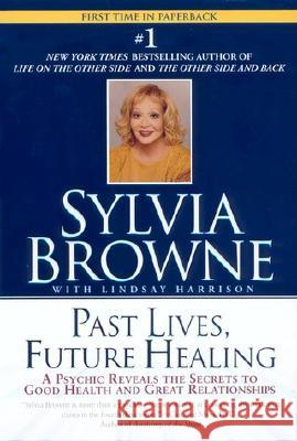 Past Lives, Future Healing Sylvia Browne 9780451205971