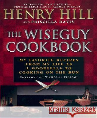 The Wise Guy Cookbook: My Favorite Recipes from My Life as a Goodfella to Cooking on the Run Henry Hill Priscilla Davis Priscilla Davis 9780451207067