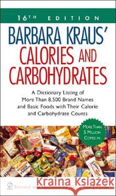 Barbara Kraus' Calories and Carbohydrates, 16th Edition : A Dictionary Listing of More Than 8,500 Brand Names and Basic Foods with Their Calorie and Carbohydrate Counts Marie Reilly-Pardo 9780451213846