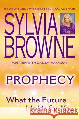 Prophecy: What the Future Holds for You Sylvia Browne Lindsay Harrison 9780451215208