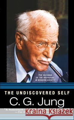 The Undiscovered Self: The Dilemma of the Individual in Modern Society Carl Gustav Jung R. F. C. Hull 9780451217325