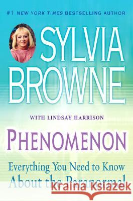 Phenomenon: Everything You Need to Know about the Paranormal Sylvia Browne Lindsay Harrison 9780451219497