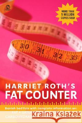 Harriet Roth's Fat Counter: Banish Bad Fats with Complete Information On: Fat, Saturated Fat, Calories, Carbohydrates, Sugar, Trans Fats Harriet Roth 9780451220509