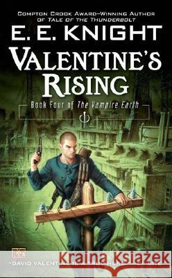 Valentine's Rising: Book Four of the Vampire Earth E. E. Knight 9780451460592