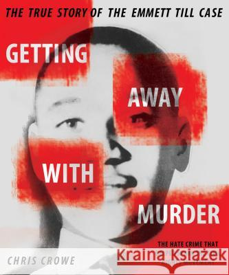 Getting Away with Murder: The True Story of the Emmett Till Case Chris Crowe 9780451478726