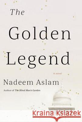 The Golden Legend Nadeem Aslam 9780451493781