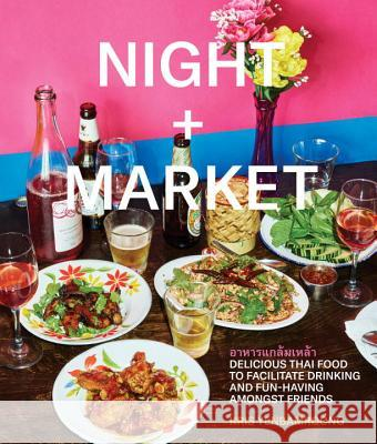 Night + Market: Delicious Thai Food to Facilitate Drinking and Fun-Having Amongst Friends Kris Yenbamroong 9780451497871