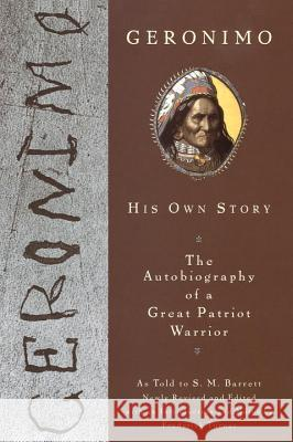 Geronimo: His Own Story: The Autobiography of a Great Patriot Warrior Stephen Melvil Barrett Geronimo 9780452011557