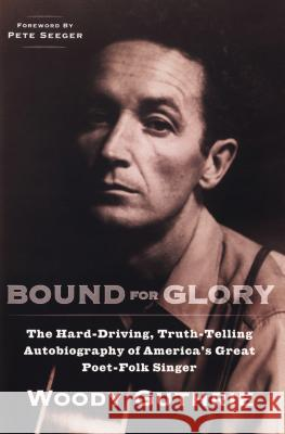 Bound for Glory: The Hard-Driving, Truth-Telling Autobiography of America's Great Poet-Folk Singer Woody Guthrie Pete Seeger 9780452264458