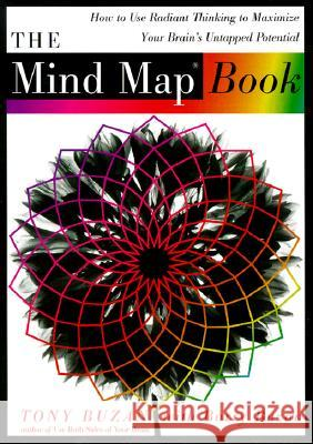 The Mind Map Book: How to Use Radiant Thinking to Maximize Your Brain's Untapped Potential Tony Buzan Barry Buzan 9780452273221
