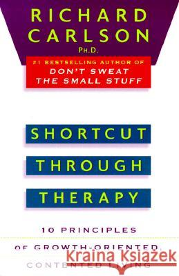 Shortcut Through Therapy: Ten Principles of Growth-Oriented, Contented Living Richard Carlson 9780452273832