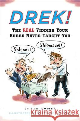 Drek!: The Real Yiddish Your Bubbe Never Taught You Yetta Emmes 9780452278998