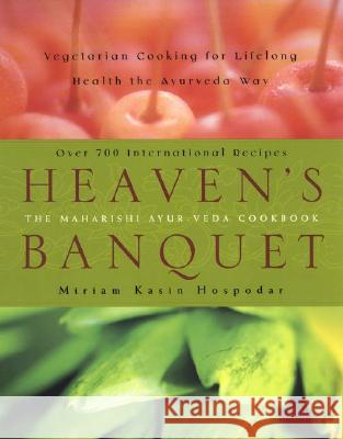 Heaven's Banquet: Vegetarian Cooking for Lifelong Health the Ayurveda Way Miriam Kasin Hospodar 9780452282780