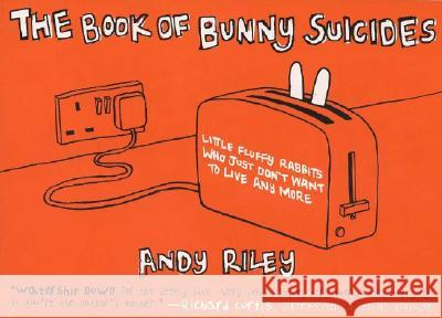 The Book of Bunny Suicides: Little Fluffy Rabbits Who Just Don't Want to Live Anymore Andy Riley 9780452285187