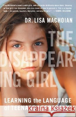 The Disappearing Girl: Learning the Language of Teenage Depression Lisa Machoian 9780452287105