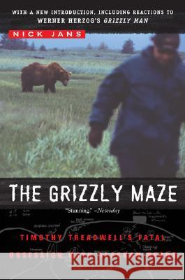 The Grizzly Maze: Timothy Treadwell's Fatal Obsession with Alaskan Bears Nick Jans 9780452287358