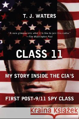 Class 11: My Story Inside the Cia's First Post-9/11 Spy Class T. J. Waters 9780452288713