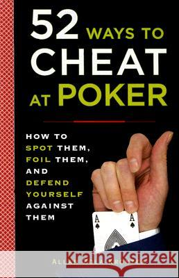 52 Ways to Cheat at Poker: How to Spot Them, Foil Them, and Defend Yourself Against Them Allan Kronzek 9780452289116