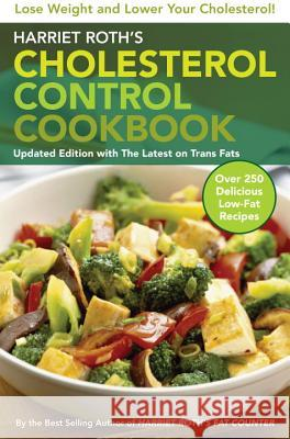 Harriet Roth's Cholesterol Control Cookbook: Lose Weight and Lower Your Cholesterol Harriet Roth 9780452289680