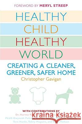 Healthy Child Healthy World: Creating a Cleaner, Greener, Safer Home Christopher Gavigan 9780452290198