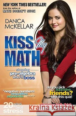 Kiss My Math: Showing Pre-Algebra Who's Boss Danica McKellar 9780452295407
