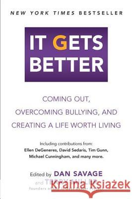 It Gets Better: Coming Out, Overcoming Bullying, and Creating a Life Worth Living Dan Savage Terry Miller 9780452297616