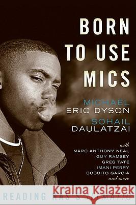 Born to Use Mics: Reading NAS's Illmatic Michael Eric Dyson 9780465002115